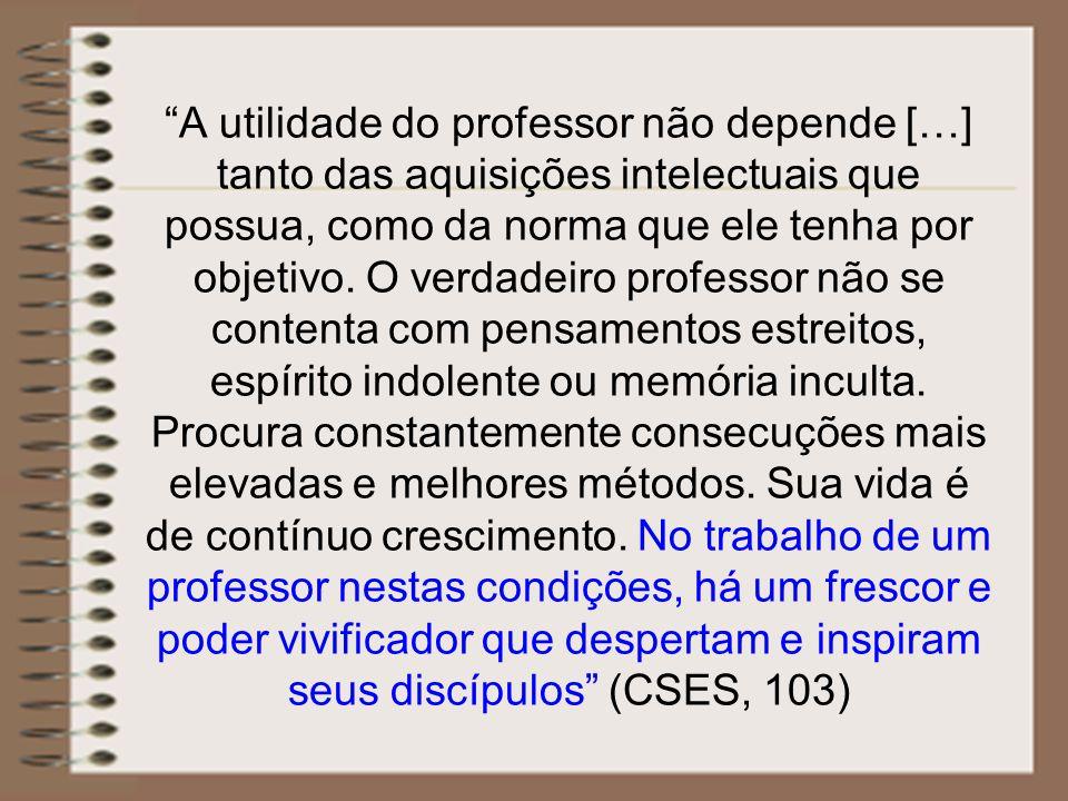 A utilidade do professor não depende […] tanto das aquisições intelectuais que possua, como da norma que ele tenha por objetivo.